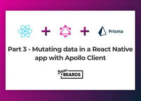 Part 3 — Mutating data in a React Native app with Apollo client